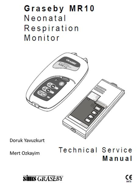 Doruk Yavuzkurt Mert Ozkayim. Introduction: The MR10 Neonatal Respiration Monitor is capable of continuously monitoring the respiration of infants up.