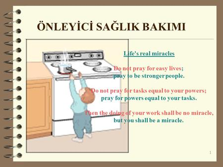 1 ÖNLEYİCİ SAĞLIK BAKIMI Life's real miracles Do not pray for easy lives; pray to be stronger people. Do not pray for tasks equal to your powers; pray.