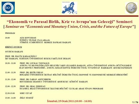 "1 / 74 ""Ekonomik ve Parasal Birlik, Kriz ve Avrupa'nın Geleceği"" Semineri [ Seminar on ""Economic and Monetary Union, Crisis, and the Future of Europe"""