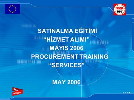 "SATINALMA EĞİTİMİ ""HİZMET ALIMI"" MAYIS 2006 PROCUREMENT TRAINING ""SERVICES"" MAY 2006."