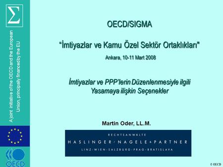 "© OECD A joint initiative of the OECD and the European Union, principally financed by the EU Martin Oder, LL.M. OECD/SIGMA ""İmtiyazlar ve Kamu Özel Sektör."