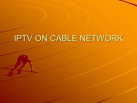IPTV ON CABLE NETWORK.