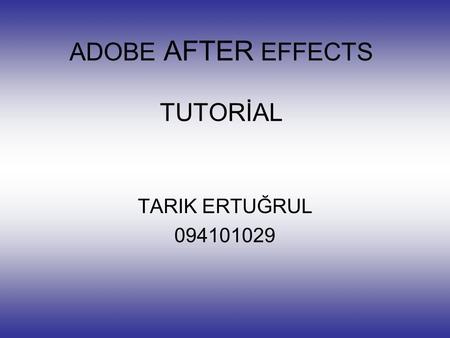 ADOBE AFTER EFFECTS TUTORİAL TARIK ERTUĞRUL 094101029.