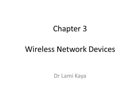 Chapter 3 Wireless Network Devices Dr Lami Kaya. Chapter 3 Kablosuz Ağ Cihazları (Wireless Network Devices) Dr Lami Kaya.