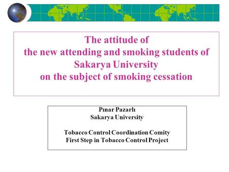 The attitude of the new attending and smoking students of Sakarya University on the subject of smoking cessation Pınar Pazarlı Sakarya University Tobacco.