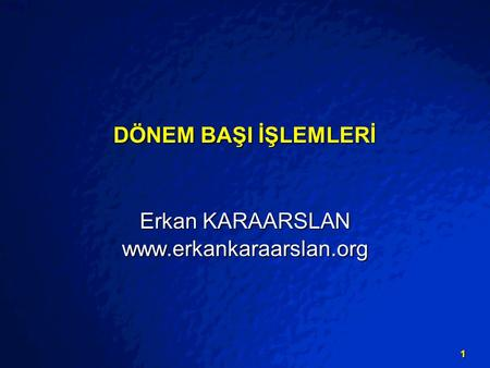 © 2003 By Default! A Free sample background from www.powerpointbackgrounds.com Slide 1 1 DÖNEM BAŞI İŞLEMLERİ Erkan KARAARSLAN www.erkankaraarslan.org.