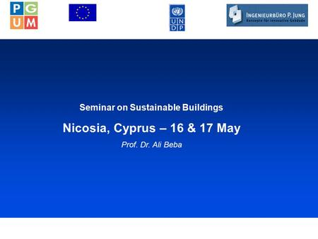 1 Seminar on Sustainable Buildings Nicosia, Cyprus – 16 & 17 May Prof. Dr. Ali Beba.