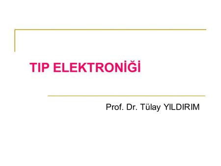 "TIP ELEKTRONİĞİ Prof. Dr. Tülay YILDIRIM To insert your compan y logo on this slide From the Insert Menu Select ""Picture "" Locate your logo file Click."