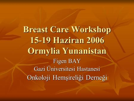 Breast Care Workshop Haziran 2006 Ormylia Yunanistan