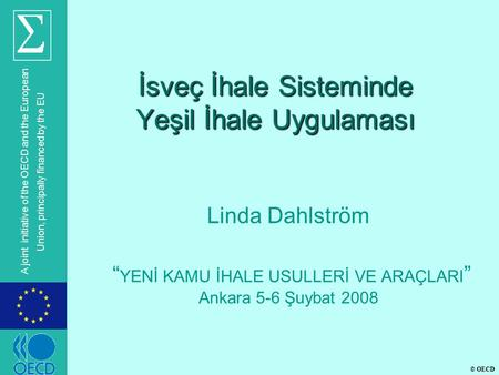 © OECD A joint initiative of the OECD and the European Union, principally financed by the EU İsveç İhale Sisteminde Yeşil İhale Uygulaması Linda Dahlström.