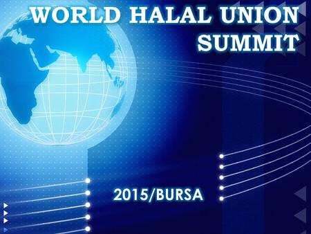WORLD HALAL UNION SUMMIT 2015/BURSA.