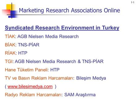 1-1 Syndicated Research Environment in Turkey TİAK: AGB Nielsen Media Research BİAK: TNS-PİAR RİAK: HTP TGI: AGB Nielsen Media Research & TNS-PİAR Hane.