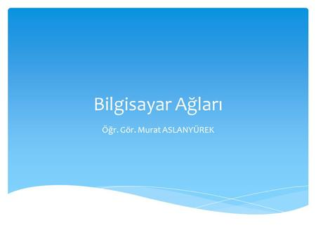 Bilgisayar Ağları Öğr. Gör. Murat ASLANYÜREK.  Open Systems Interconnection (OSI) modeli ISO (International Organization for Standardization) tarafından.