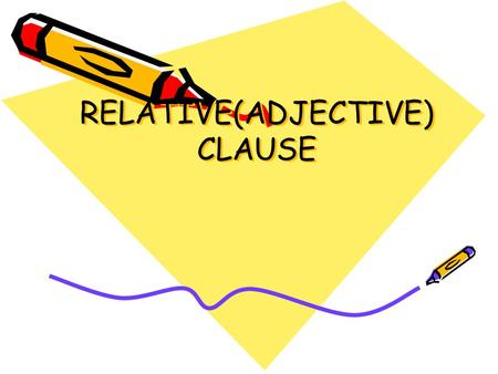 RELATIVE(ADJECTIVE) CLAUSE