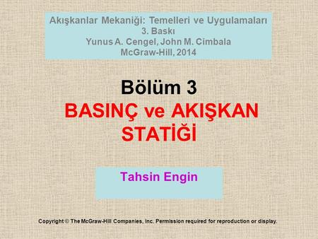 Bölüm 3 BASINÇ ve AKIŞKAN STATİĞİ Copyright © The McGraw-Hill Companies, Inc. Permission required for reproduction or display. Akışkanlar Mekaniği: Temelleri.