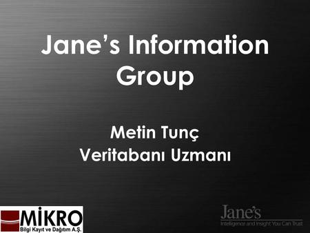 Jane's Information Group Metin Tunç Veritabanı Uzmanı.