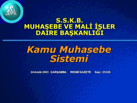 © 2003 By Default! A Free sample background from www.powerpointbackgrounds.com Slide 1 S.S.K.B. MUHASEBE VE MALİ İŞLER DAİRE BAŞKANLIĞI Kamu Muhasebe.