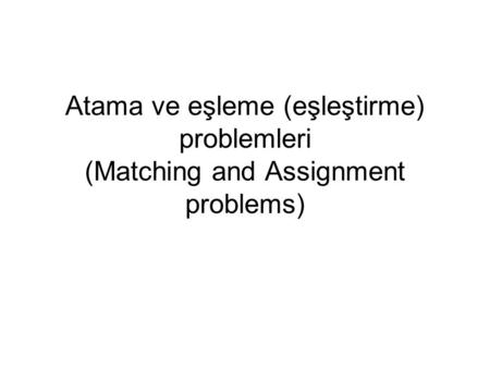 Atama ve eşleme (eşleştirme) problemleri (Matching and Assignment problems)