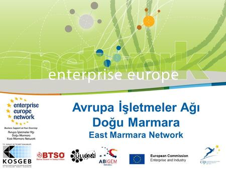 European Commission Enterprise and Industry Avrupa İşletmeler Ağı Doğu Marmara East Marmara Network.