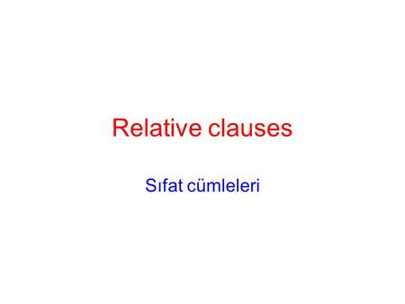 Relative clauses Sıfat cümleleri. öğretmenimizle konuşan adam the man who is talking to our teacher Sıfat cümlesi ot yiyen çocuk the child who eats grass.