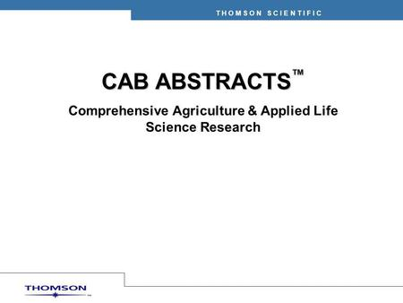 T H O M S O N S C I E N T I F I C CAB ABSTRACTS ™ Comprehensive Agriculture & Applied Life Science Research.