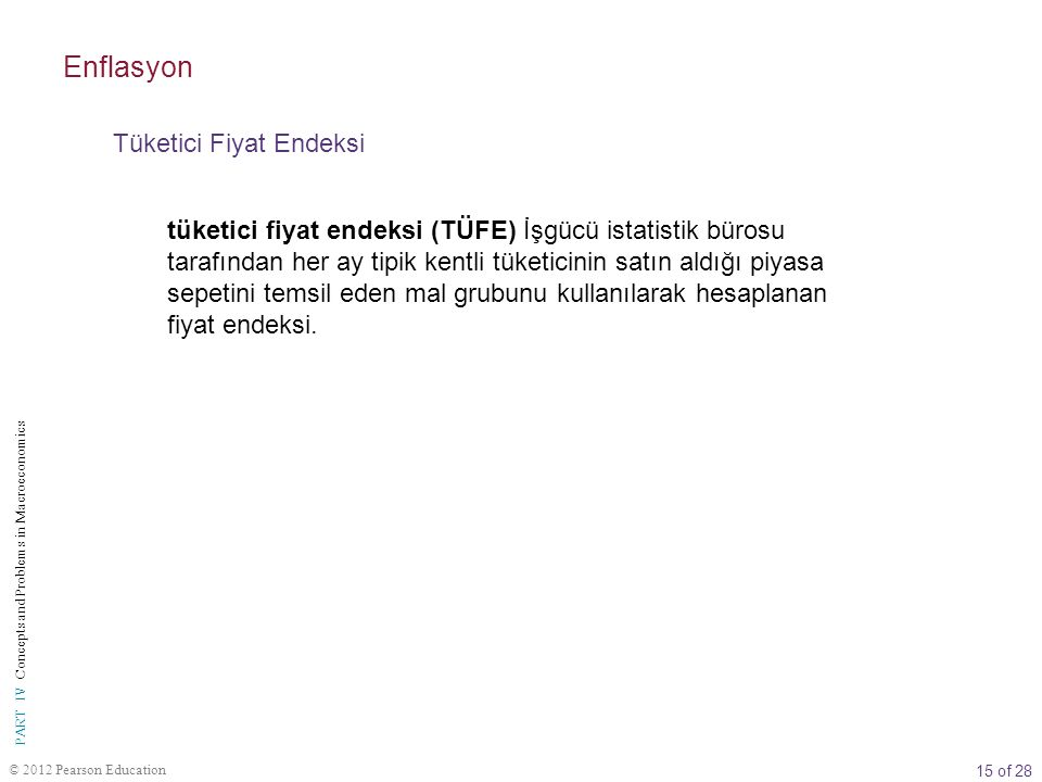 16 of 28 © 2012 Pearson Education PART IV Concepts and Problems in Macroeconomics TÜFE Piyasa sepeti tipik bir tüketicinin parasını çeşitli mal ve hizmetler arasında nasıl bölüştürdüğünü göstermektedir.