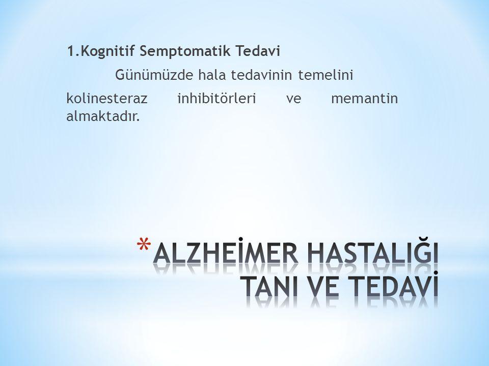 1.1.Kolinesteraz İnhibitörleri(ChEİ) Takrin(Cognex) 1993 yılında FDA'dan Alzheimer hastalığının tedavi için ruhsat alan ilk ilaçtır.