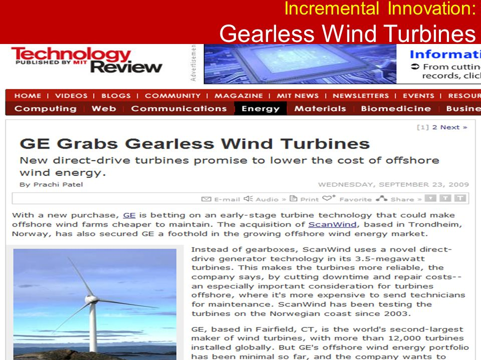 Transformative Innovation (makes old technology obsolete): Wind Turbines with no blades Dutch researchers have created a bladeless wind turbine with no moving parts that produces electricity using charged water droplets. the Electrostatic WInd Energy CONverter creates electrical energy directly from wind energy.