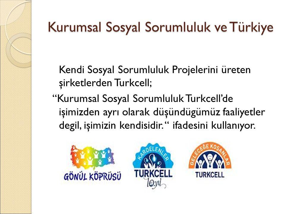 Kurumsal Sosyal Sorumluluk ve Türkiye Belirli sivil toplum kuruluşlarına ait sosyal sorumluluk projelerine maddi destek saglayan kuruluşlardan biri ise İ kea'dır.