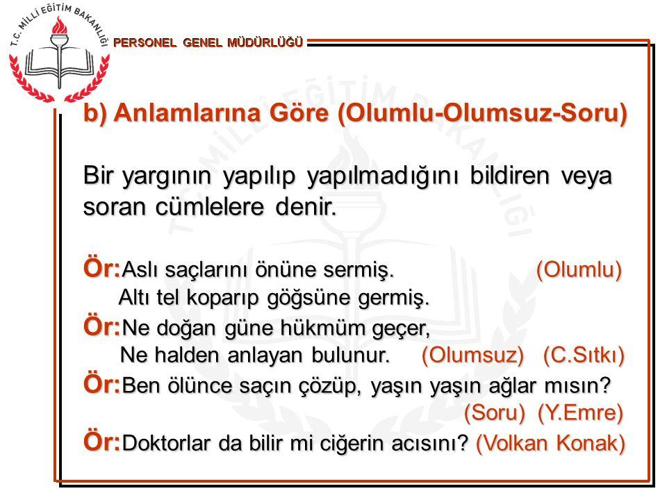PERSONEL GENEL MÜDÜRLÜĞÜ c) Dizilişlerine göre Türkçede cümleler özne, tümleç, yüklem sırasına göre dizilmiştir.