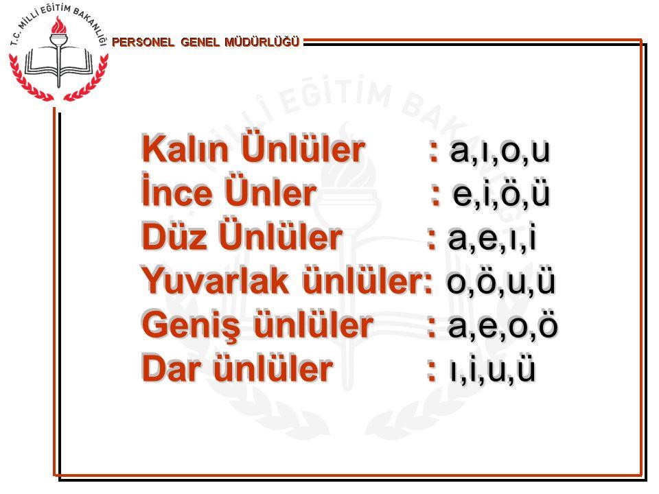 PERSONEL GENEL MÜDÜRLÜĞÜ Ünlüler açısından Türkçenin iki önemli kuralı vardır.