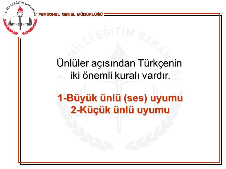1-Türkçe kelimeler kalın ünlüyle başlayıp kalın ünlüyle bitiyorsa veya ince ünlüyle başlayıp ince ünlüyle bitiyorsa buna büyük ünlü uyumu denir.