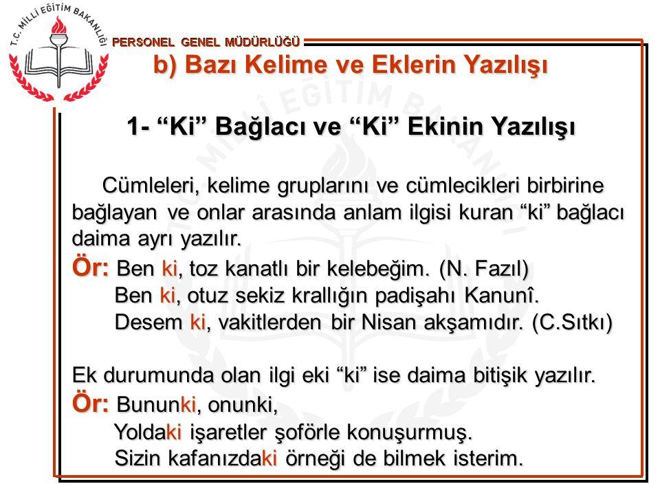 PERSONEL GENEL MÜDÜRLÜĞÜ 2- De ve Da ların Yazılışı Türkçede bağlaç veya edat durumundaki bütün de, da lar ayrı yazılır.