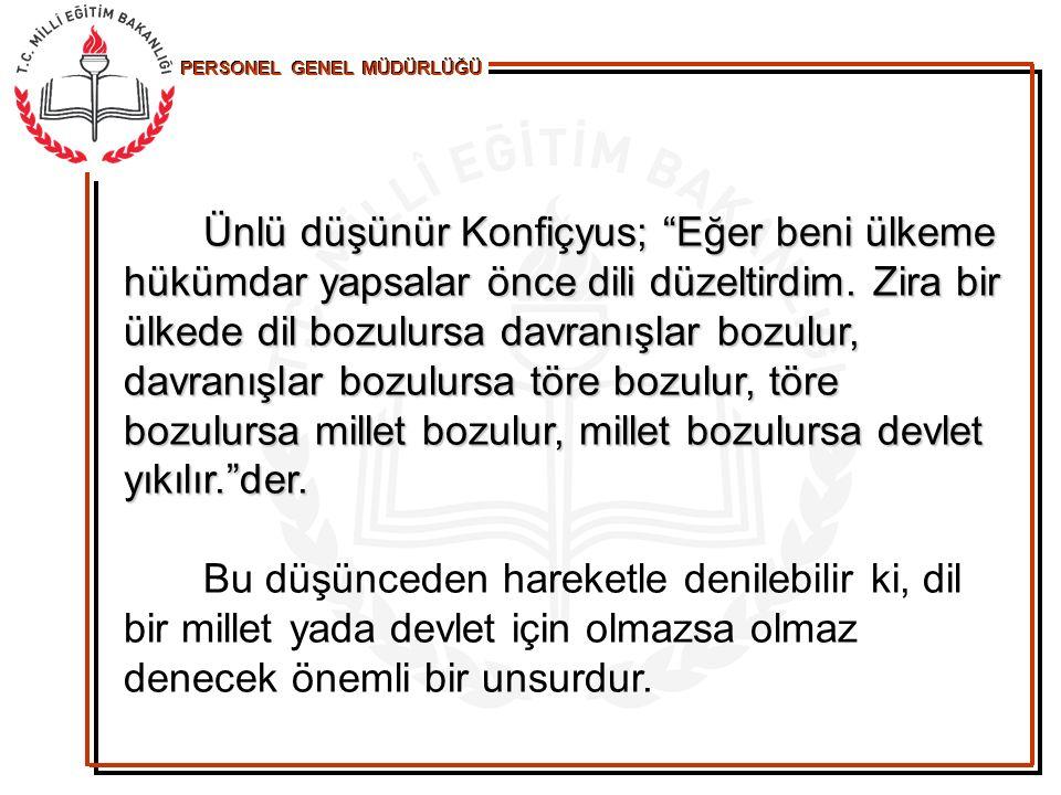 PERSONEL GENEL MÜDÜRLÜĞÜ a)Türkçe'nin Özellikleri Türkçe, bilim adamlarının tespitine göre 2000 yıllık tarihî bir geçmişe sahiptir.