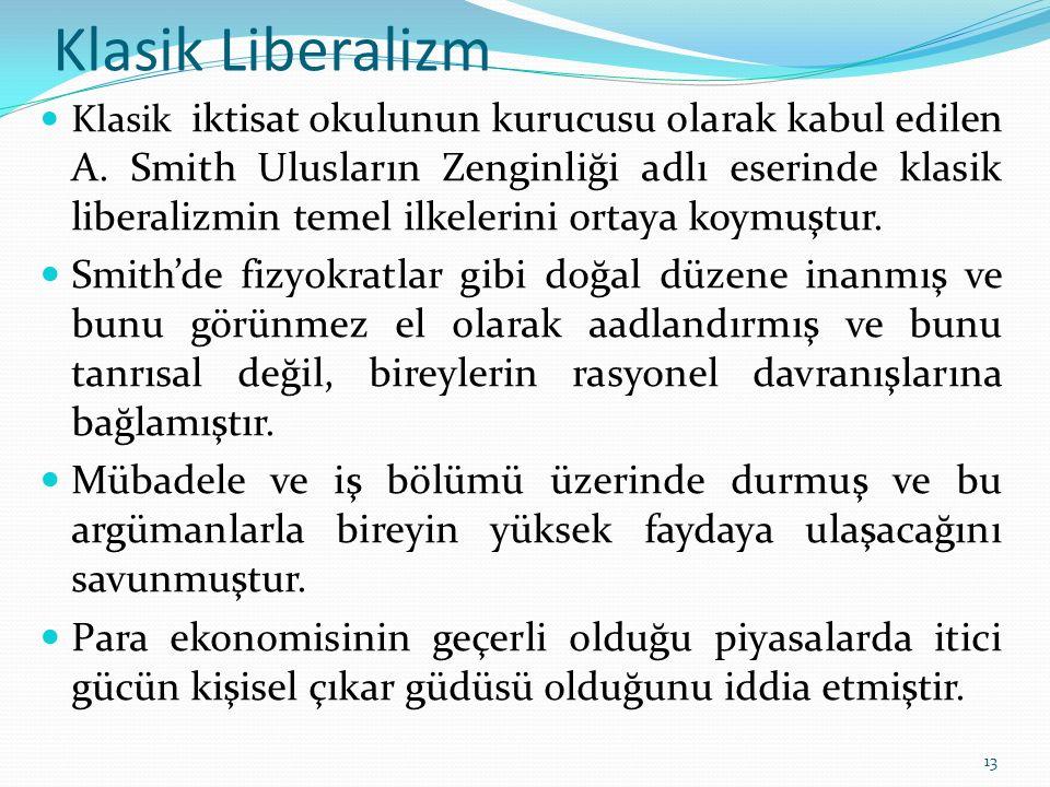 Klasik Liberalizm Laissez faire liberalizmini savunmamış, devlete sınırlı görev ve fonksiyon vermiştir.