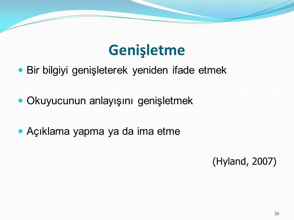 Açıklama Daha önce söylenmiş bir şeyi tanımlama Teknik bir terimi açıklama Parantez ve that is, known as, called, ve referred to as gibi ifadeler kullanma (Hyland, 2007) (Örnekler için: Hyland, 2007'ye bakınız.) 40
