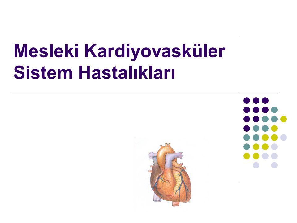 Mesleki kardiyovasküler sistem hastalıkları Türkiye'de Kalp hastalıkları ve SVO ölüm nedenleri arasında başı çekmektedir.