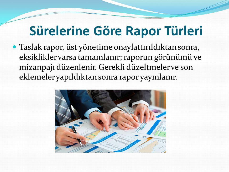 Yapılarına (Şekillerine) Göre Rapor Türleri Raporlarda bilgi, raporun içeriğini, bu bilgilerin sunuluşundaki düzen ise raporun biçimini oluşturur.