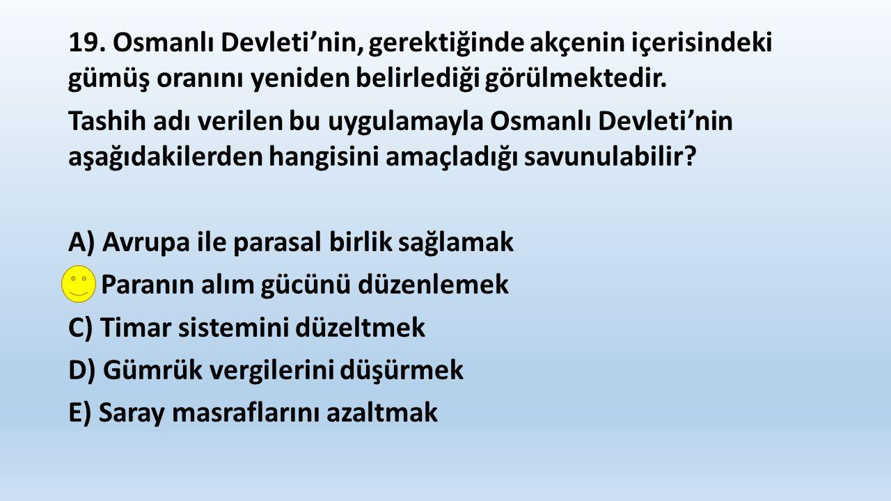 20.Osmanlı Devleti'nin gelirlerinin toplandığı ve her türlü mali işlerin yürütüldüğü Hazine-i Amireden; I.