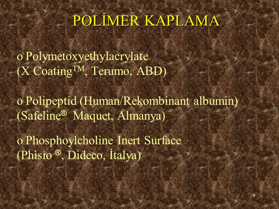 10 POLİMER TABANLI HEPARİN BAĞLI KAPLAMALAR oHyaluronan tabanlı heparin bağlı (GBS ® GISH Biomedical Inc., ABD) (GBS ® GISH Biomedical Inc., ABD) oPolipeptid tabanlı heparin kaplama (Bioline ®, Maquet, Almanya) oPolietilen oksit tabanlı heparin bağlı (Trillium Affinity ® NT, Medtronic, ABD)