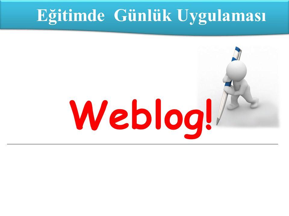 İçerik »Weblog »Kavramsal Tanımlama »Sınıflandırma »Eğitimde Weblog Uygulaması »Eğitim Sisteminde Yaygınlaşmamasının Nedenleri »Yaygınlaşması için Yapılabilecekler »Artı ve eksileriyle Weblog »Son söz Eğitimde Bir Günlük Uygulaması : Weblog!