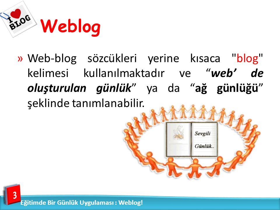 Weblog »Ağ günlükleri; – İleri düzey web bilgisine sahip olmadan oluşturulabilen, – metin ve grafiklerle desteklenebilen, 4 Eğitimde Bir Günlük Uygulaması : Weblog!