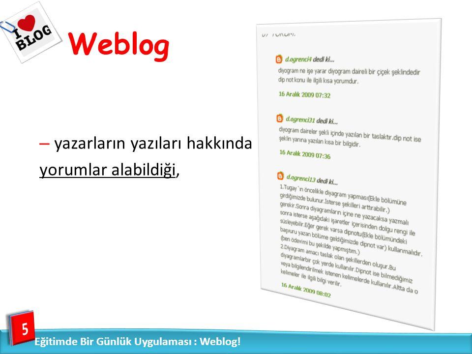 – yapılan yorumların kronolojik olarak arşivlenmesini sağlayan, – kullanıcıları belirlemenize, sınırlandırmanıza imkan sağlayan, 6 Weblog Eğitimde Bir Günlük Uygulaması : Weblog!