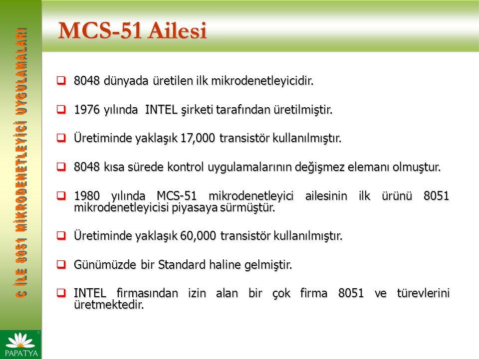 8051 tabanlı μ denetleyiciler ve özellikleri Model Veri BelleğiKod BelleğiHaberleşme Protokolü Z/SWDADCPort RAMXRAMROMEEPROMFLASHUARTI2CCANSPI ATMELATMEL T80C51128-4K--Var---2- -32 T83C51RB2256 16K--Var---3 -32 T89C51RC22561K--32KVar-- 3 -48 AT89S4D12256---132KVar-- 3- -40 T89C51CC012561K-2K32KVar- 3 10-bit53 INTELINTEL 80C31128-–--Var --- 3 -- 32 80/87C51128-4K--Var --- 3 -- 32 80C52128 - 8K--Var---3-- 32 PHILIPSPHILIPS 80C528256 ---Var---3 - 48 80C5572561792---Var---3-10-bit 40 87C591256 -16K-Var -3 10-bit 32 89C6682568K--64KVar - 3-- 40 8xC51RD2256768--64KVar-- 3 - 32 DALLASDALLAS DS5000(T)12832K---Var---2-- 32 DS5002(FP)128128K---Var---2-- 32 DS83C5202561K16K--Var---3 - 32 DS80C3902564K---Var---3 - 32 DS89C4202561K--16KVar---3 - 32 CygnAlCygnAl C8051F0052562K--32kVar - 4-12-bit 64 C8051F0202564K--64KVar - 5-12-bit 64 C8051F300256---8KVar-- 3-8-bit 32