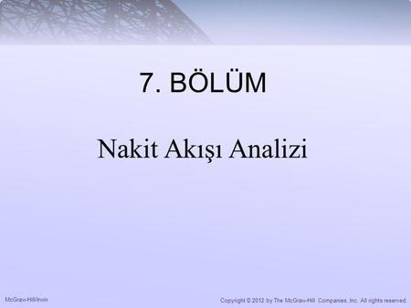 McGraw-Hill/Irwin Copyright © 2012 by The McGraw-Hill Companies, Inc. All rights reserved. 7. BÖLÜM Nakit Akışı Analizi.