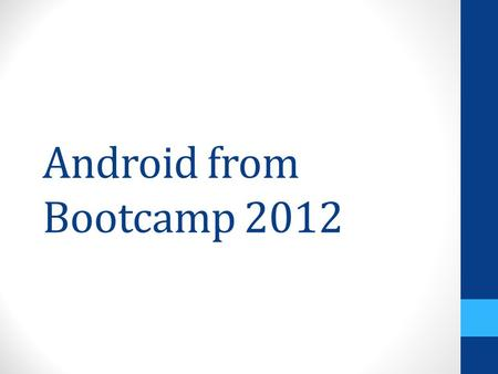 Android from Bootcamp 2012. Agenda Android?? Versions The stack.