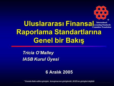 ® International Accounting Standards Committee Foundation December 2005 1 1World Bank—Advanced Program in Accounting and Auditing Regulation Uluslararası.