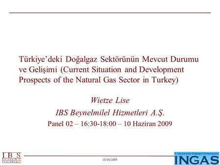 10/06/2009 Türkiye'deki Doğalgaz Sektörünün Mevcut Durumu ve Gelişimi (Current Situation and Development Prospects of the Natural Gas Sector in Turkey)