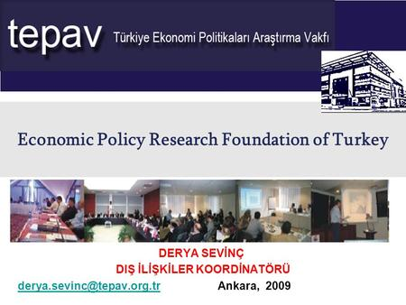 Economic Policy Research Foundation of Turkey DERYA SEVİNÇ DIŞ İLİŞKİLER KOORDİNATÖRÜ Ankara, 2009.