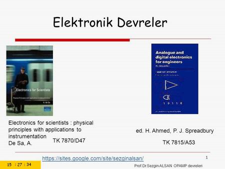 Prof.Dr.Sezgin ALSAN OPAMP devreleri 1 Electronics for scientists : physical principles with applications to instrumentation De Sa, A. TK 7870/D47 ed.